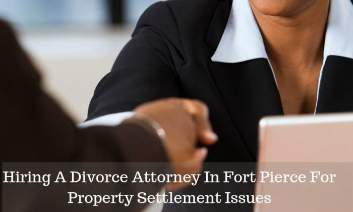 Hiring A Divorce Attorney In Fort Pierce For Property Settlement Issues