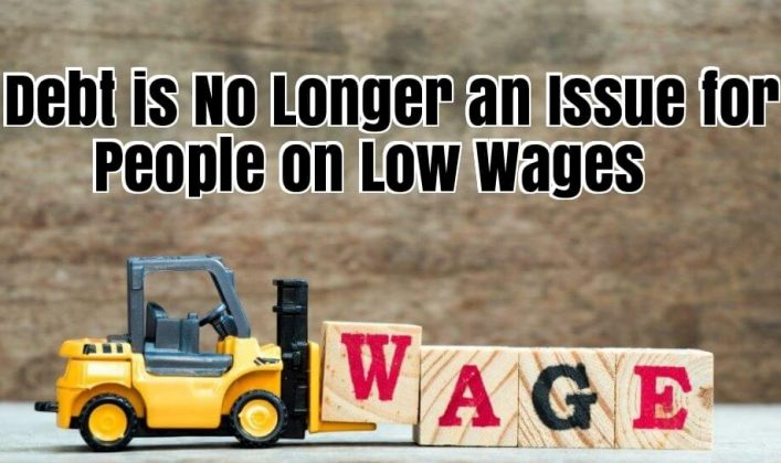 Debt is No Longer an Issue for People on Low Wages
