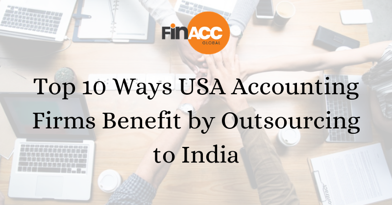 Top 10 Ways USA Accounting Firms Benefit by Outsourcing to India